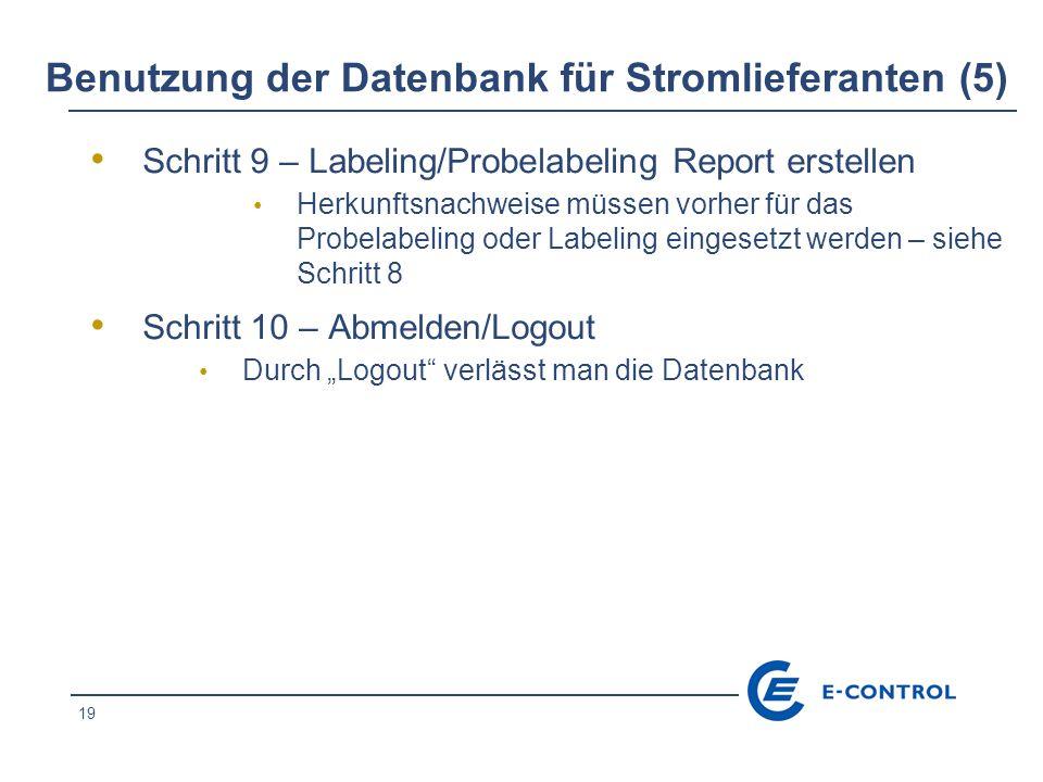 19 Benutzung der Datenbank für Stromlieferanten (5) Schritt 9 – Labeling/Probelabeling Report erstellen Herkunftsnachweise müssen vorher für das Probe