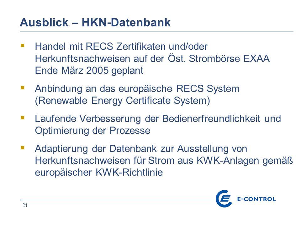 21 Ausblick – HKN-Datenbank Handel mit RECS Zertifikaten und/oder Herkunftsnachweisen auf der Öst. Strombörse EXAA Ende März 2005 geplant Anbindung an