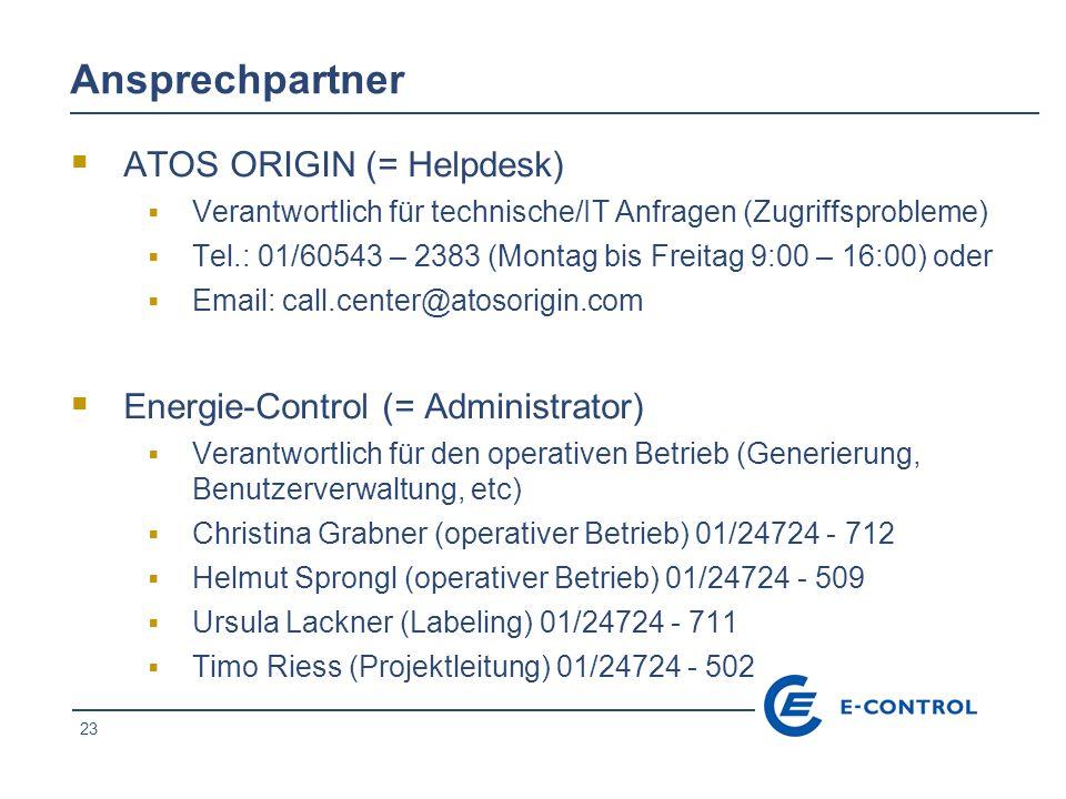 23 Ansprechpartner ATOS ORIGIN (= Helpdesk) Verantwortlich für technische/IT Anfragen (Zugriffsprobleme) Tel.: 01/60543 – 2383 (Montag bis Freitag 9:00 – 16:00) oder Email: call.center@atosorigin.com Energie-Control (= Administrator) Verantwortlich für den operativen Betrieb (Generierung, Benutzerverwaltung, etc) Christina Grabner (operativer Betrieb) 01/24724 - 712 Helmut Sprongl (operativer Betrieb) 01/24724 - 509 Ursula Lackner (Labeling) 01/24724 - 711 Timo Riess (Projektleitung) 01/24724 - 502