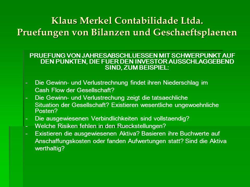 Klaus Merkel Contabilidade Ltda. Pruefungen von Bilanzen und Geschaeftsplaenen PRUEFUNG VON JAHRESABSCHLUESSEN MIT SCHWERPUNKT AUF DEN PUNKTEN, DIE FU