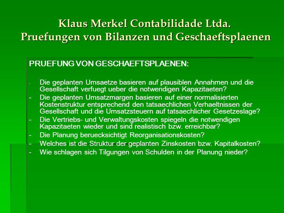 Klaus Merkel Contabilidade Ltda. Pruefungen von Bilanzen und Geschaeftsplaenen PRUEFUNG VON GESCHAEFTSPLAENEN: - Die geplanten Umsaetze basieren auf p