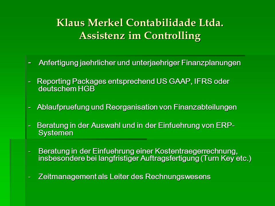 Klaus Merkel Contabilidade Ltda. Assistenz im Controlling - Anfertigung jaehrlicher und unterjaehriger Finanzplanungen - Reporting Packages entspreche