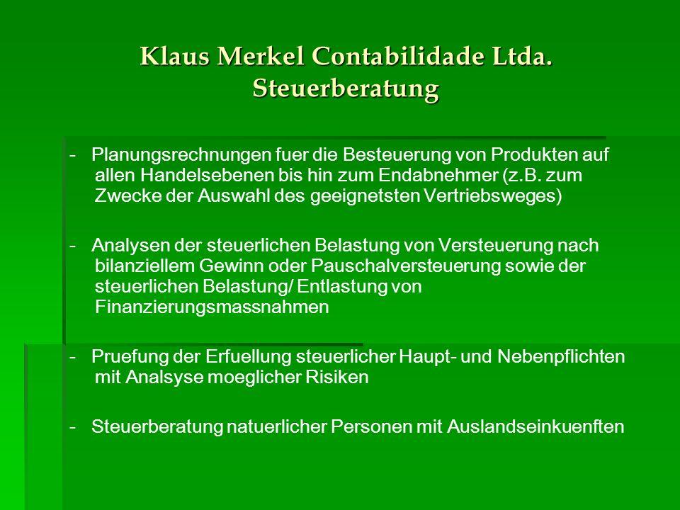 Klaus Merkel Contabilidade Ltda. Steuerberatung - Planungsrechnungen fuer die Besteuerung von Produkten auf allen Handelsebenen bis hin zum Endabnehme