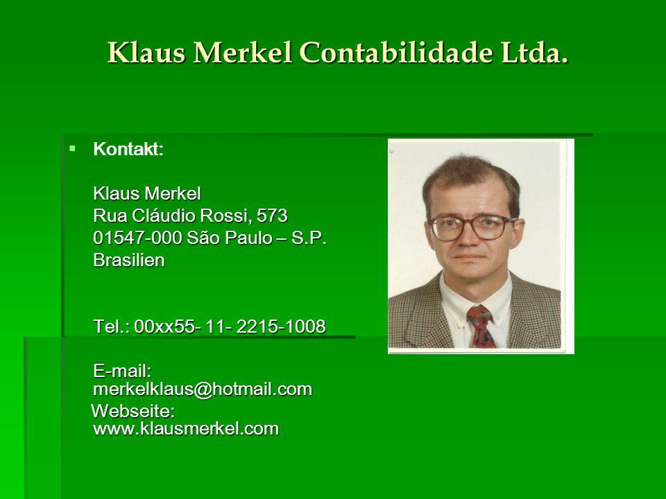 Klaus Merkel Contabilidade Ltda. Kontakt: Klaus Merkel Rua Cláudio Rossi, 573 01547-000 São Paulo – S.P. Brasilien Tel.: 00xx55- 11- 2215-1008 E-mail:
