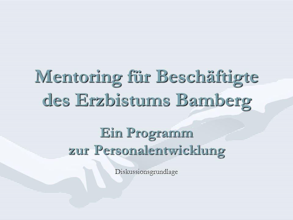 Mentoring für Beschäftigte des Erzbistums Bamberg Ein Programm zur Personalentwicklung Diskussionsgrundlage