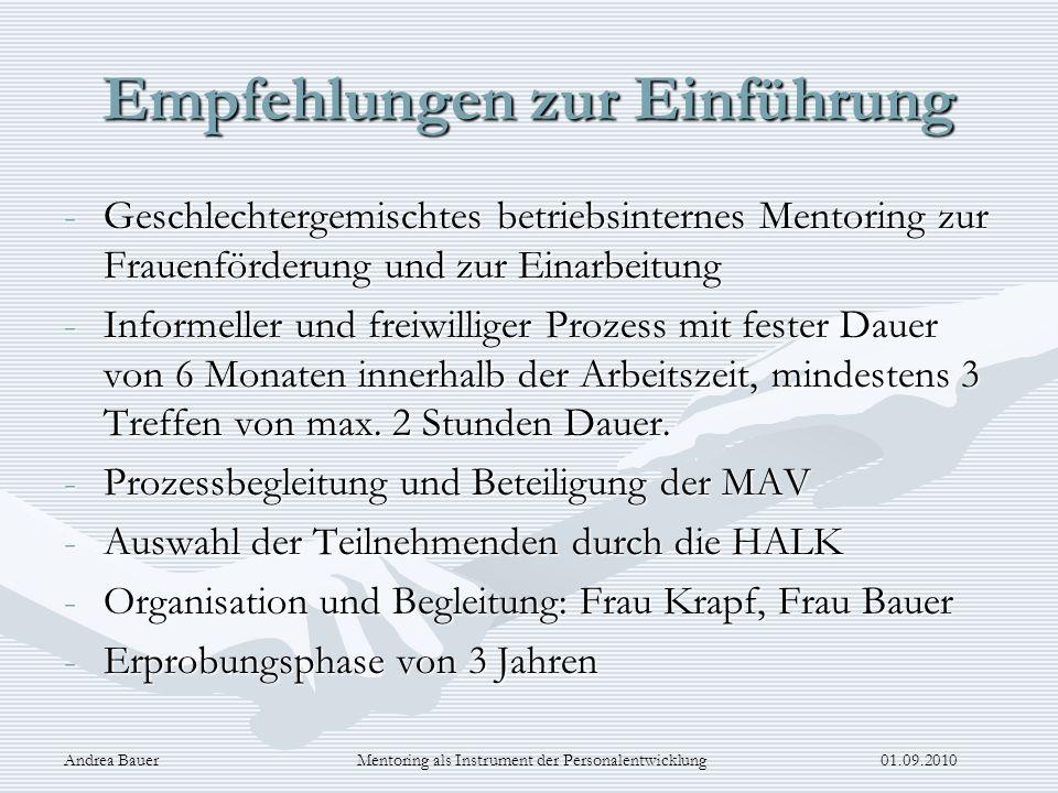 Andrea Bauer Mentoring als Instrument der Personalentwicklung 01.09.2010 Empfehlungen zur Einführung -Geschlechtergemischtes betriebsinternes Mentorin