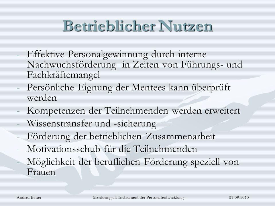 Andrea Bauer Mentoring als Instrument der Personalentwicklung 01.09.2010 Betrieblicher Nutzen -Effektive Personalgewinnung durch interne Nachwuchsförd
