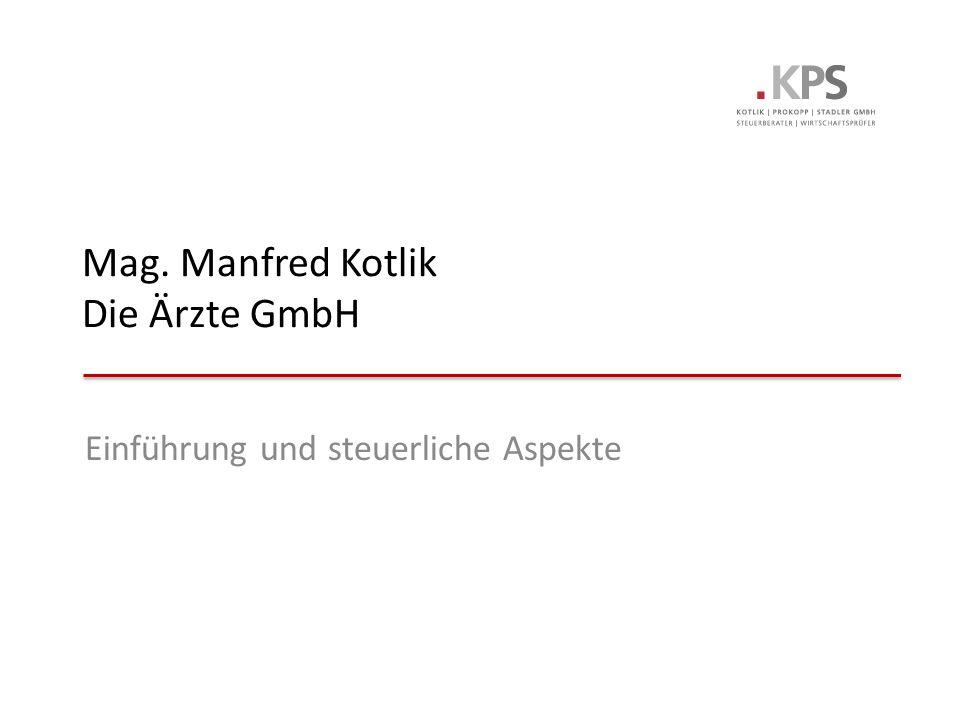 Mag. Manfred Kotlik Die Ärzte GmbH Einführung und steuerliche Aspekte