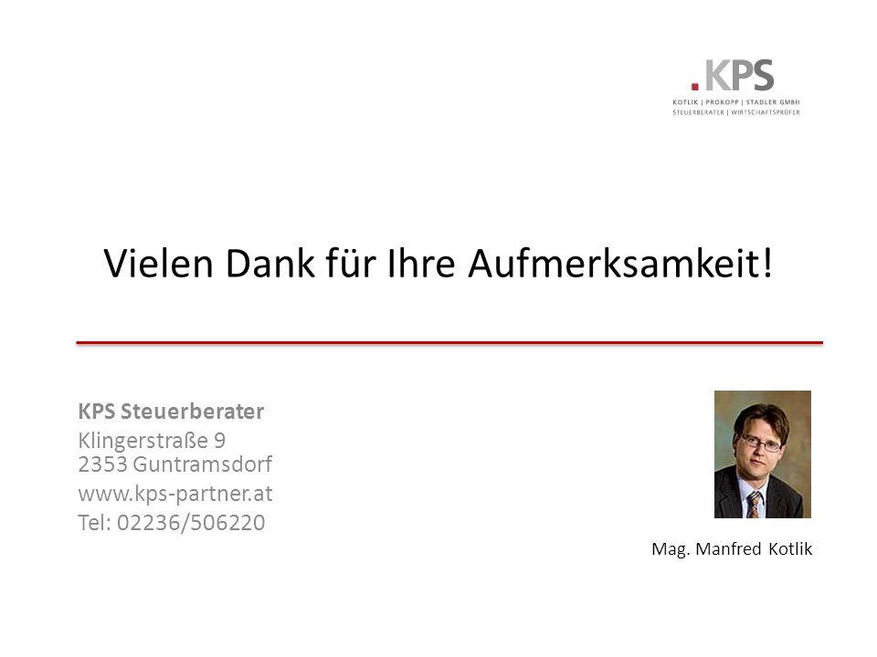 KPS Steuerberater Klingerstraße 9 2353 Guntramsdorf www.kps-partner.at Tel: 02236/506220 Vielen Dank für Ihre Aufmerksamkeit.