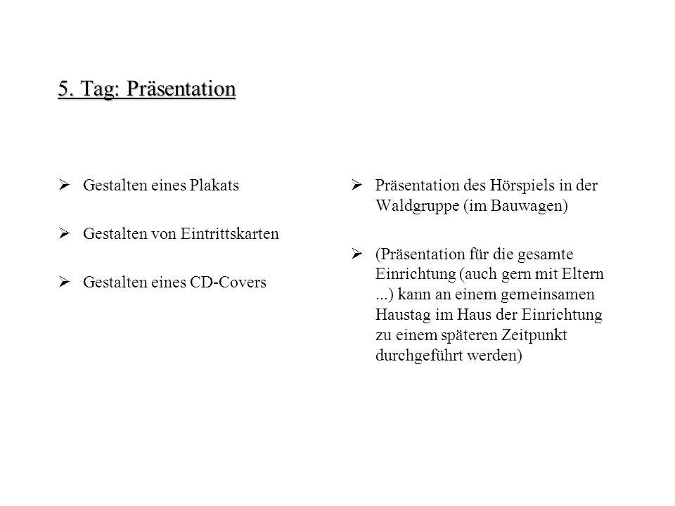 5. Tag: Präsentation Gestalten eines Plakats Gestalten von Eintrittskarten Gestalten eines CD-Covers Präsentation des Hörspiels in der Waldgruppe (im