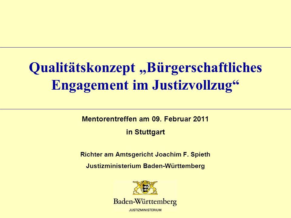 Qualitätskonzept Bürgerschaftliches Engagement im Justizvollzug Mentorentreffen am 09. Februar 2011 in Stuttgart Richter am Amtsgericht Joachim F. Spi