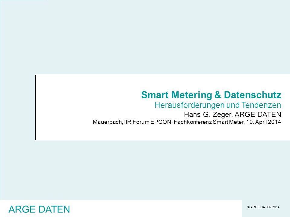 © ARGE DATEN 2014 Smart Metering & Datenschutz Herausforderungen und Tendenzen Hans G.
