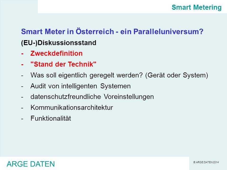 © ARGE DATEN 2014 ARGE DATEN Smart Meter in Österreich - ein Paralleluniversum.