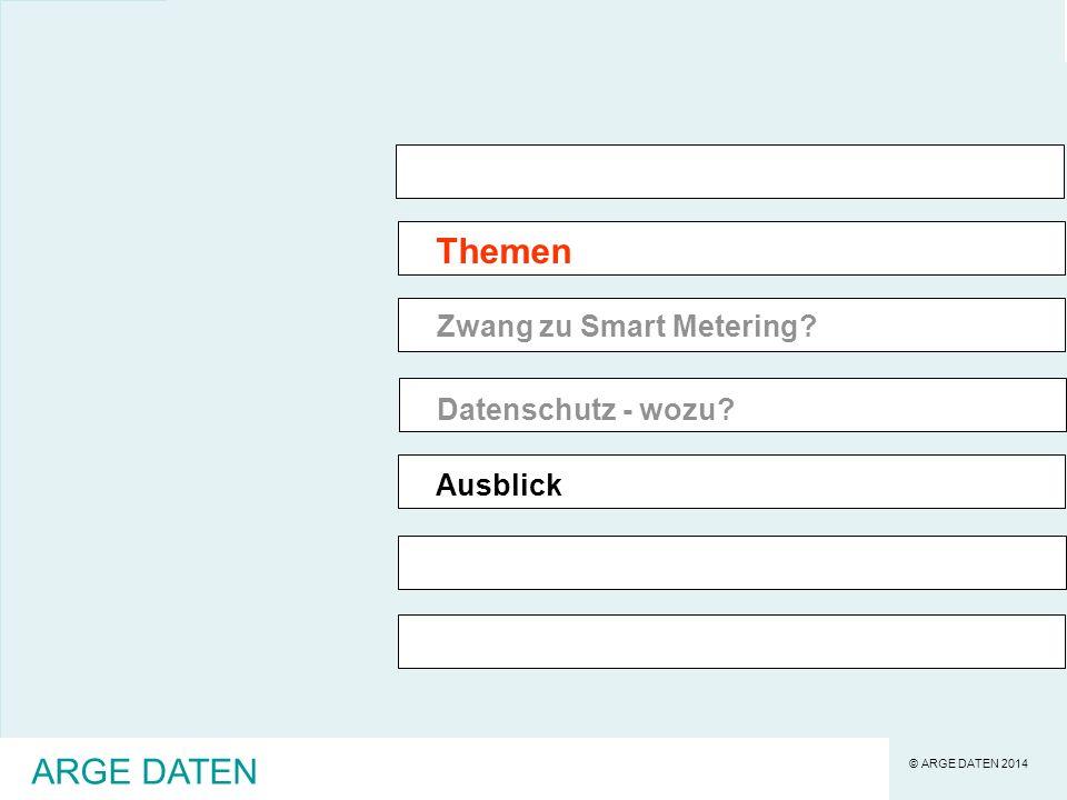 © ARGE DATEN 2014 ARGE DATEN Themen Zwang zu Smart Metering? Datenschutz - wozu? Ausblick