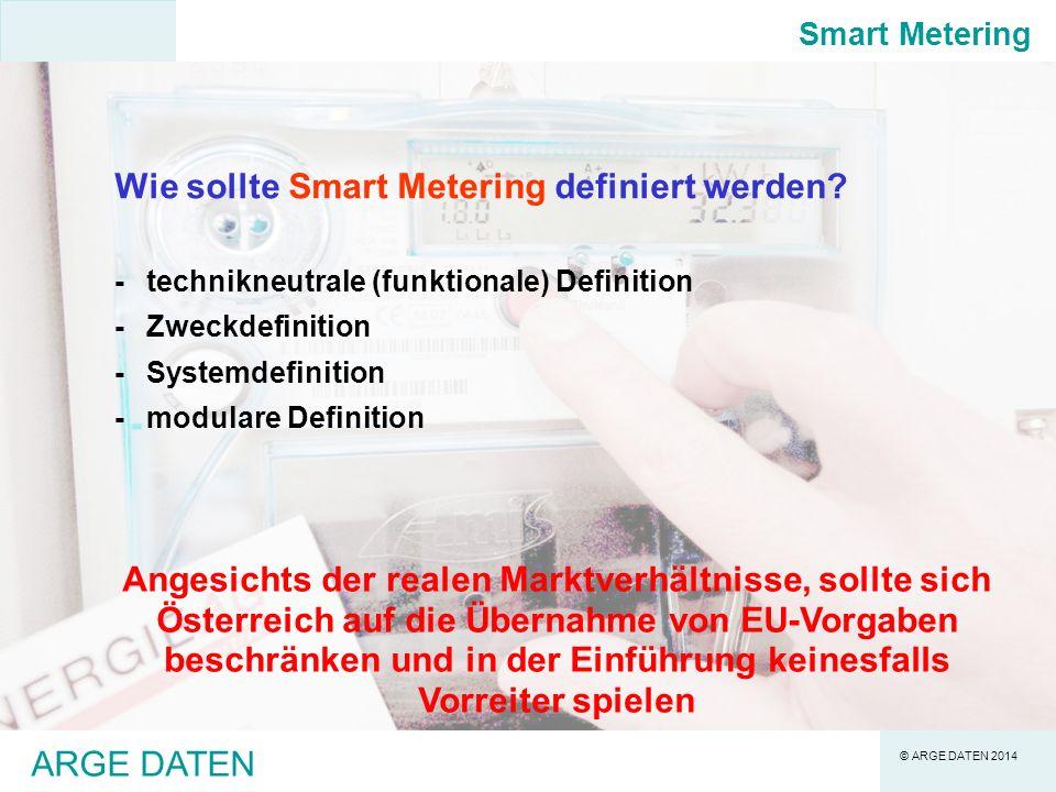 © ARGE DATEN 2014 ARGE DATEN Wie sollte Smart Metering definiert werden.