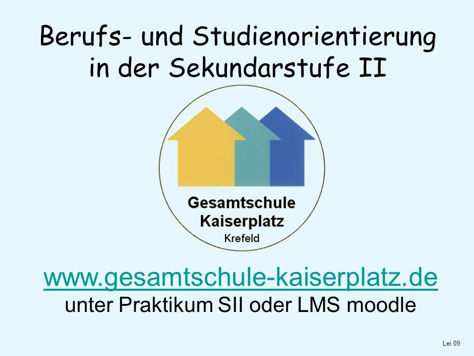 Berufs- und Studienorientierung in der Sekundarstufe II Lei 09 www.gesamtschule-kaiserplatz.de www.gesamtschule-kaiserplatz.de unter Praktikum SII oder LMS moodle