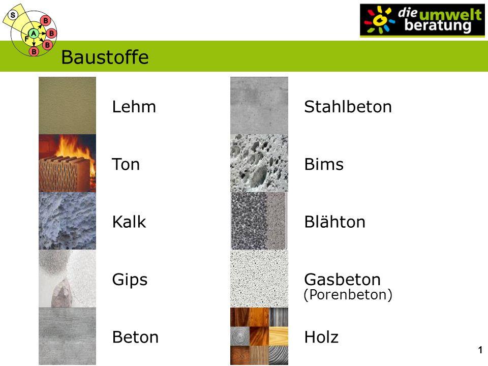 Baustoffe KalkGipsBeton LehmTonStahlbetonBims BlähtonGasbeton (Porenbeton) Holz 1