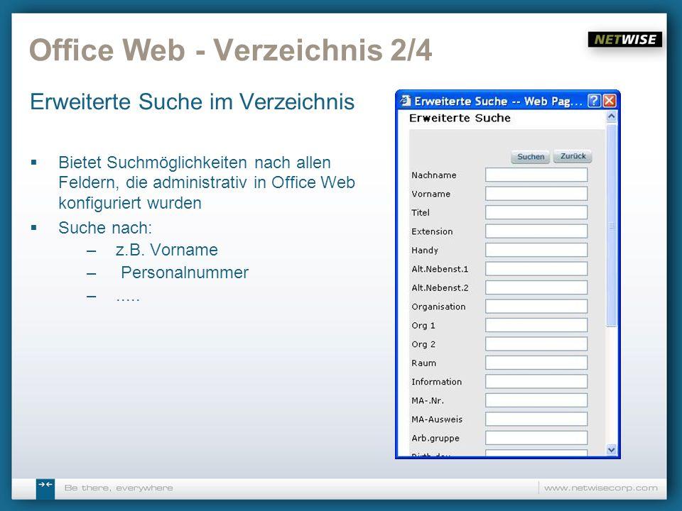 Office Web - Verzeichnis 2/4 Erweiterte Suche im Verzeichnis Bietet Suchmöglichkeiten nach allen Feldern, die administrativ in Office Web konfiguriert