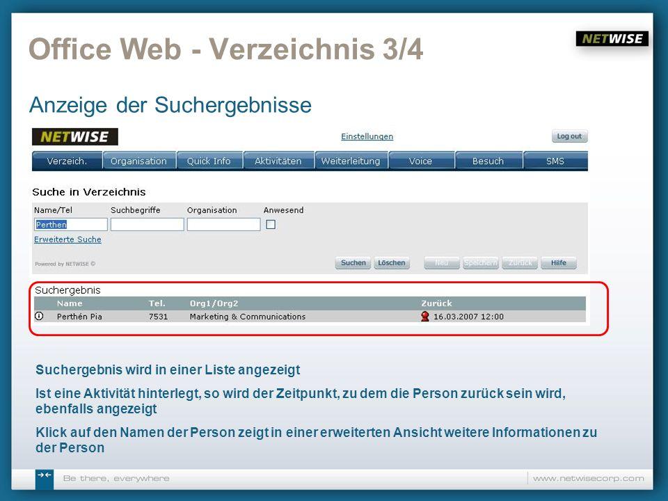 Office Web - Verzeichnis 3/4 Anzeige der Suchergebnisse Suchergebnis wird in einer Liste angezeigt Ist eine Aktivität hinterlegt, so wird der Zeitpunk