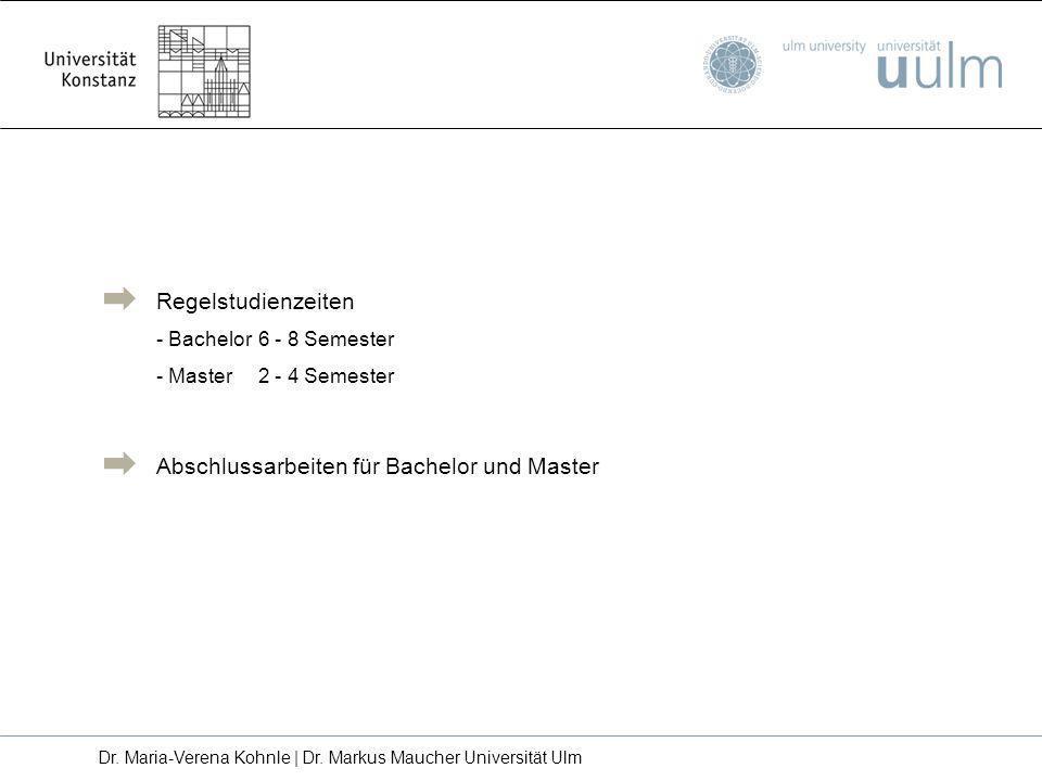 Regelstudienzeiten - Bachelor 6 - 8 Semester - Master 2 - 4 Semester Abschlussarbeiten für Bachelor und Master Dr. Maria-Verena Kohnle | Dr. Markus Ma