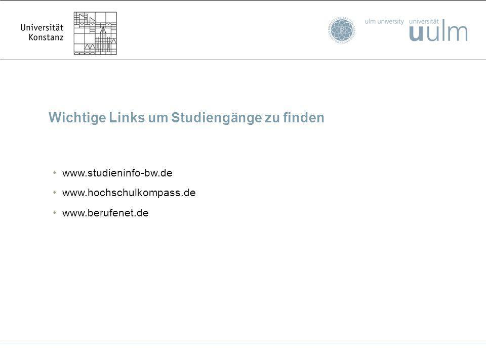 Wichtige Links um Studiengänge zu finden www.studieninfo-bw.de www.hochschulkompass.de www.berufenet.de
