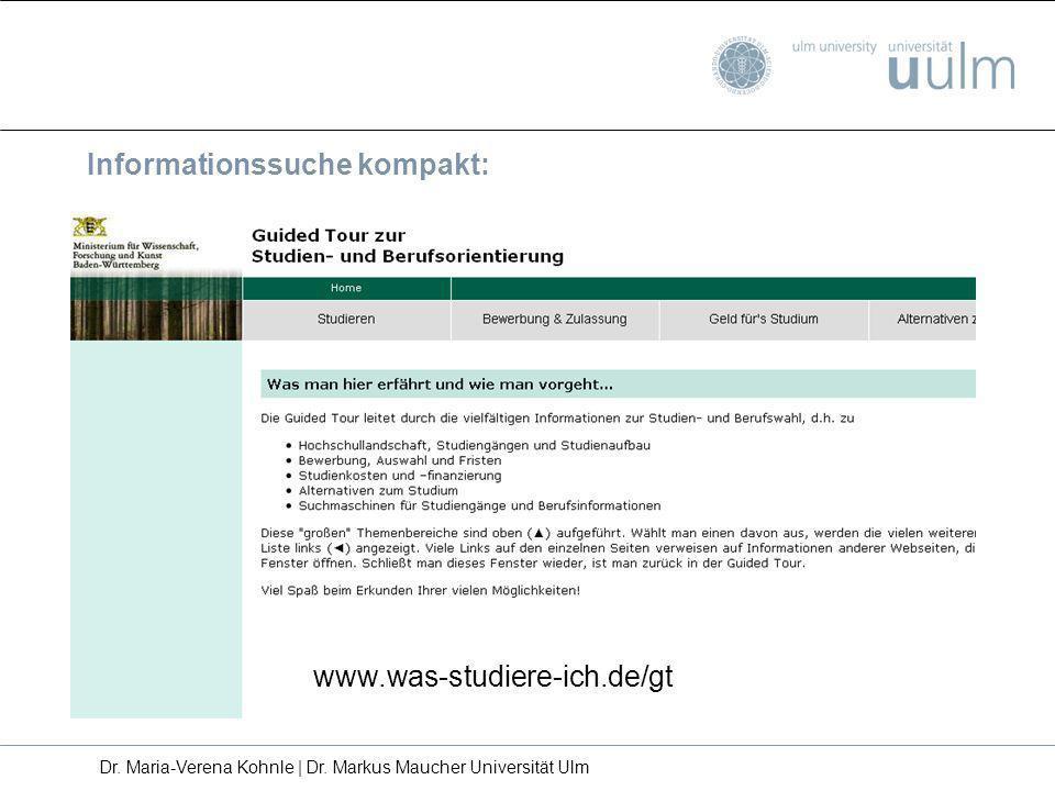 Informationssuche kompakt: www.was-studiere-ich.de/gt Dr. Maria-Verena Kohnle | Dr. Markus Maucher Universität Ulm