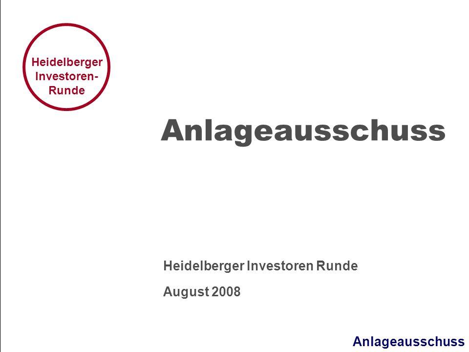 Anlageausschuss Heidelberger Investoren- Runde Anlageausschuss Heidelberger Investoren Runde August 2008