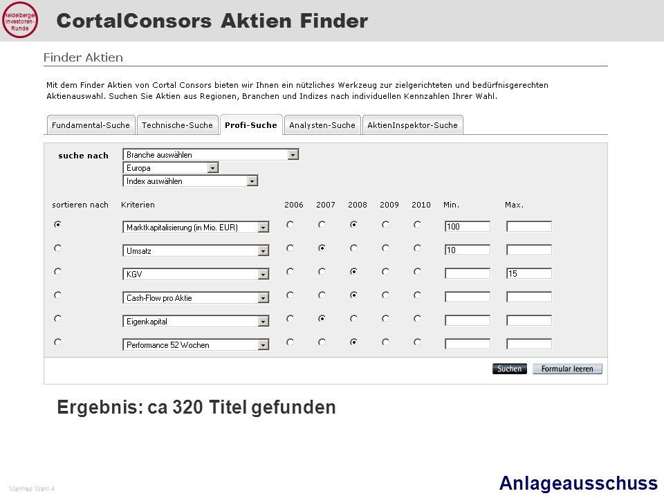 Anlageausschuss Manfred Wahl 4 Heidelberger Investoren- Runde CortalConsors Aktien Finder Ergebnis: ca 320 Titel gefunden