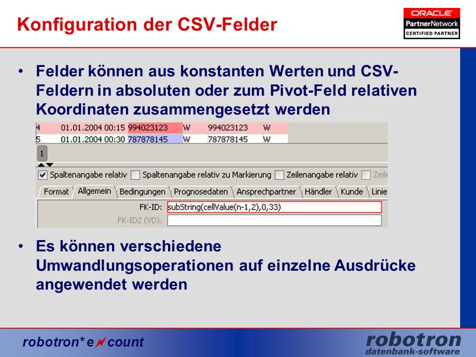 robotron* e count Konfiguration der CSV-Felder Felder können aus konstanten Werten und CSV- Feldern in absoluten oder zum Pivot-Feld relativen Koordin