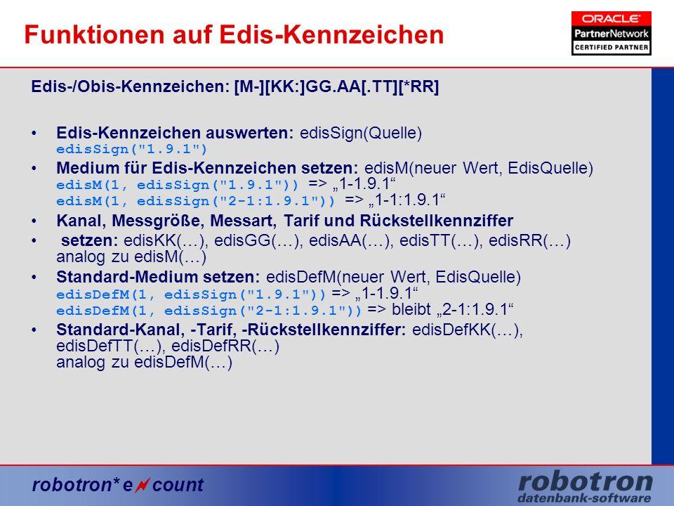 robotron* e count Funktionen auf Edis-Kennzeichen Edis-/Obis-Kennzeichen: [M-][KK:]GG.AA[.TT][*RR] Edis-Kennzeichen auswerten: edisSign(Quelle) edisSi