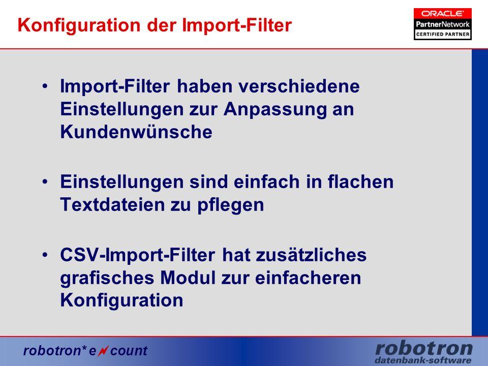 robotron* e count Konfiguration der Import-Filter Import-Filter haben verschiedene Einstellungen zur Anpassung an Kundenwünsche Einstellungen sind ein