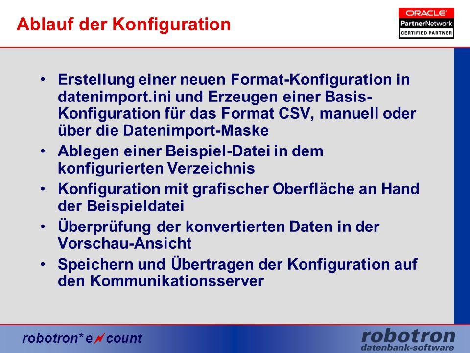 robotron* e count Ablauf der Konfiguration Erstellung einer neuen Format-Konfiguration in datenimport.ini und Erzeugen einer Basis- Konfiguration für