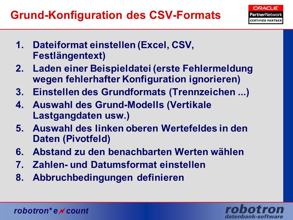 robotron* e count Grund-Konfiguration des CSV-Formats 1.Dateiformat einstellen (Excel, CSV, Festlängentext) 2.Laden einer Beispieldatei (erste Fehlerm