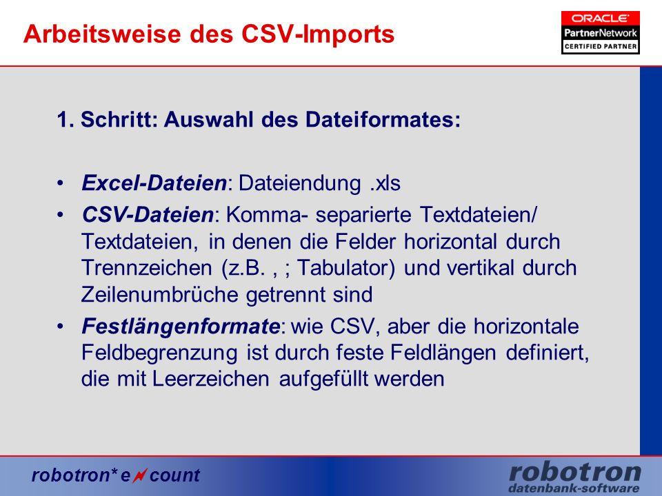 robotron* e count Arbeitsweise des CSV-Imports 1. Schritt: Auswahl des Dateiformates: Excel-Dateien: Dateiendung.xls CSV-Dateien: Komma- separierte Te