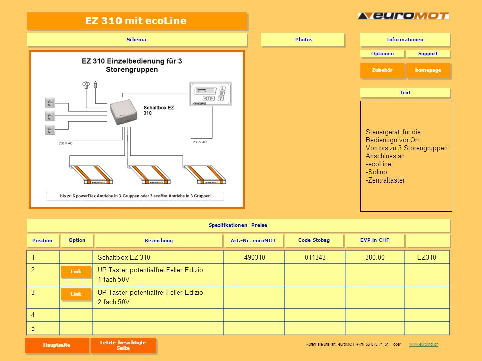 EZ 310 mit ecoLine 1Schaltbox EZ 310490310011343380.00EZ310 2UP Taster potentialfrei Feller Edizio 1 fach 50V 3UP Taster potentialfrei Feller Edizio 2 fach 50V 4 5 Optionen Spezifikationen Preise Support Position Art.-Nr.