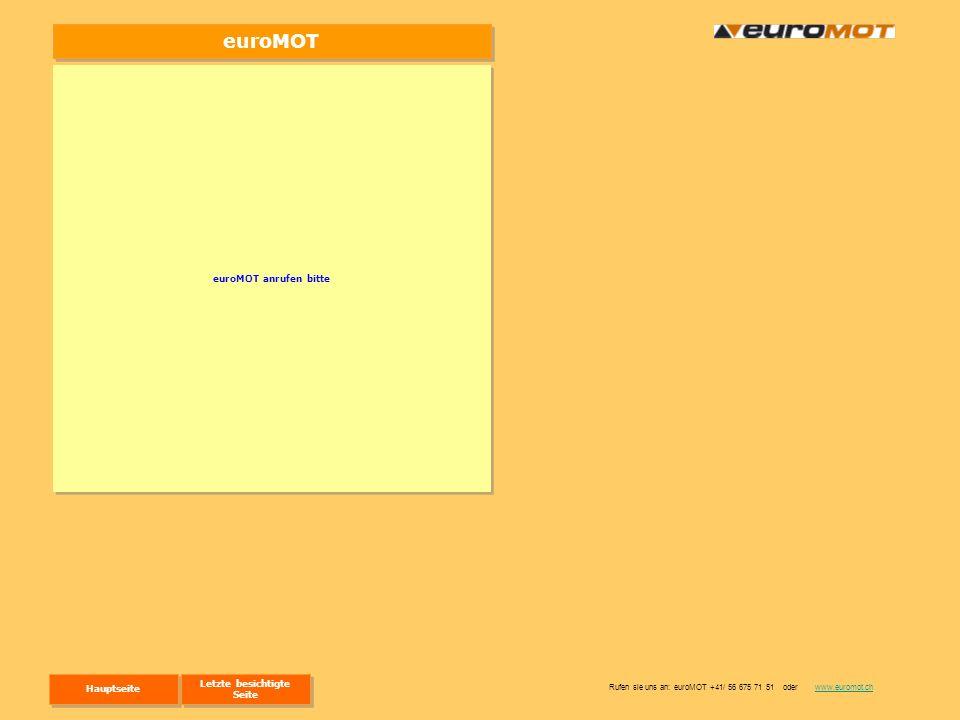 euroMOT euroMOT anrufen bitte Rufen sie uns an: euroMOT +41/ 56 675 71 51 oder www.euromot.chwww.euromot.ch Hauptseite Letzte besichtigte Seite Letzte