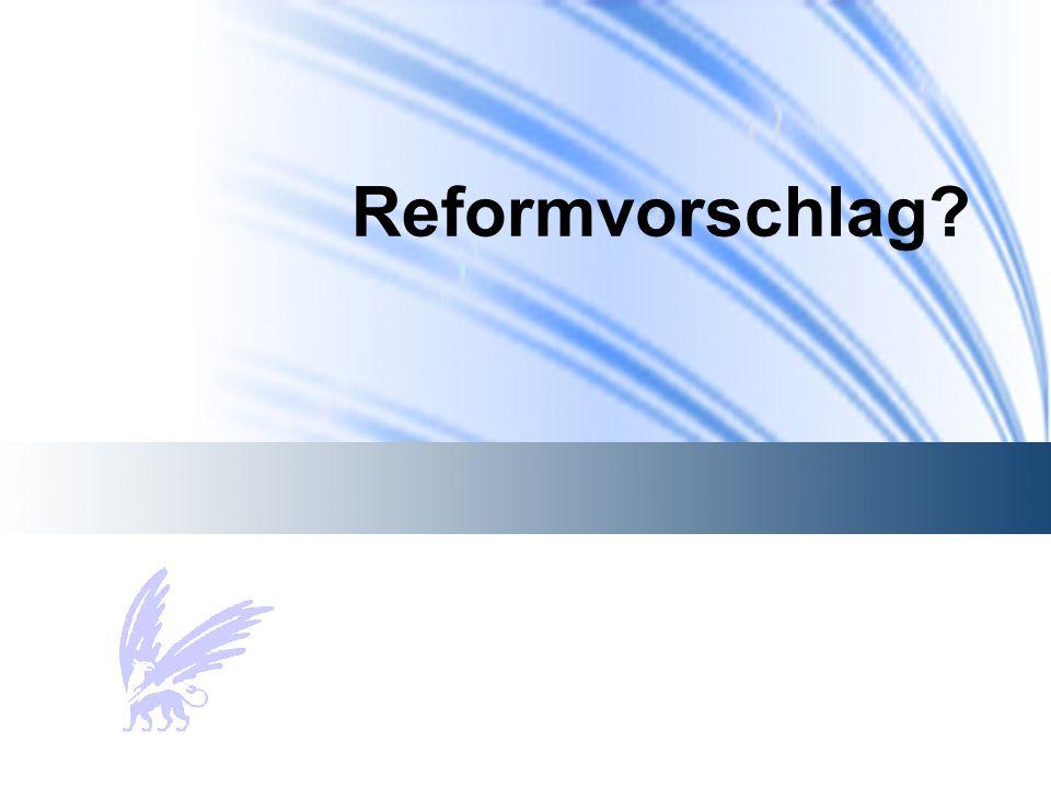 Reformvorschlag?