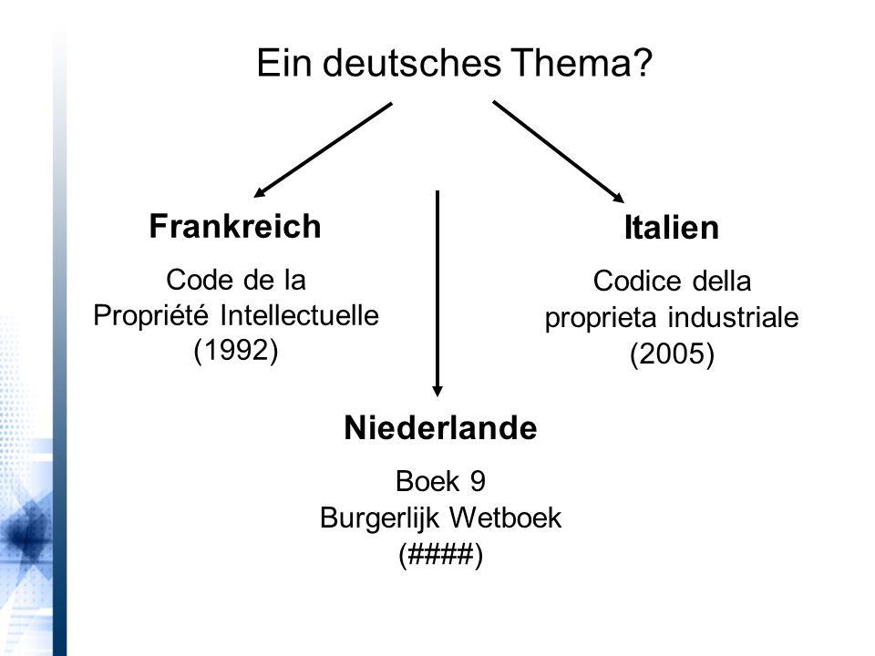 Frankreich Code de la Propriété Intellectuelle (1992) Italien Codice della proprieta industriale (2005) Ein deutsches Thema.