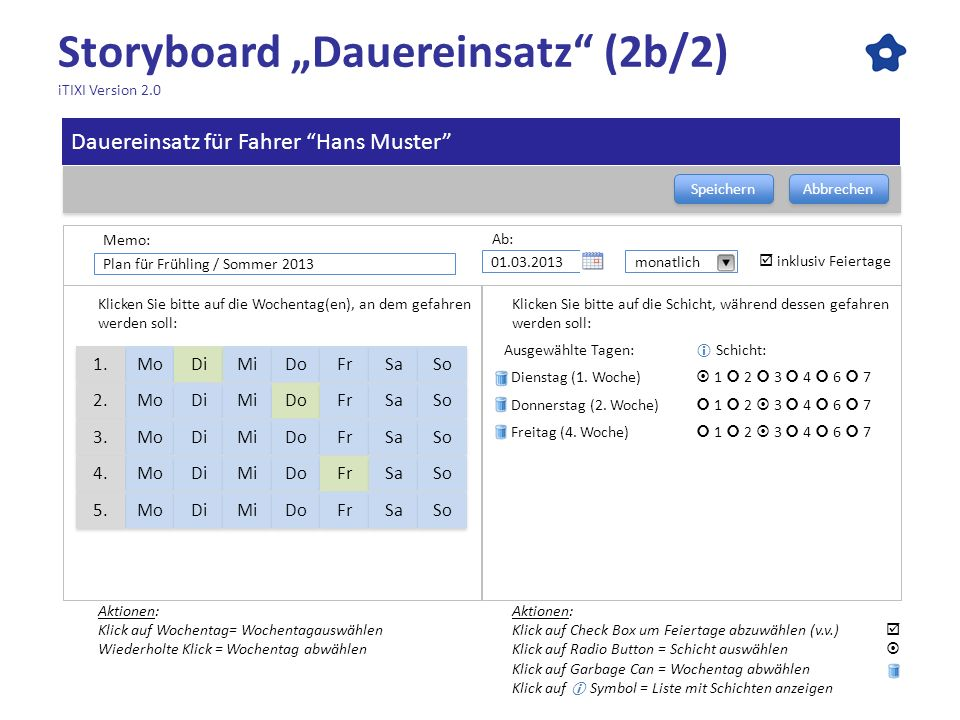 Storyboard Dauereinsatz (2b/2) iTIXI Version 2.0 Speichern Abbrechen Ausgewählte Tagen: Schicht: Dienstag (1. Woche) 1 2 3 4 6 7 Donnerstag (2. Woche)