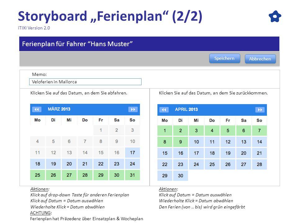 Storyboard Ferienplan (2/2) iTIXI Version 2.0 Klicken Sie auf das Datum, an dem Sie abfahren. Speichern Abbrechen Klicken Sie auf das Datum, an dem Si