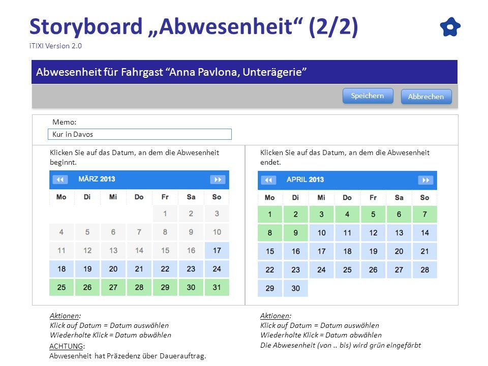 Storyboard Abwesenheit (2/2) iTIXI Version 2.0 Klicken Sie auf das Datum, an dem die Abwesenheit beginnt. Speichern Abbrechen Klicken Sie auf das Datu