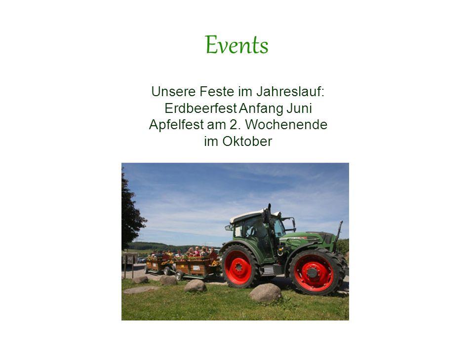 Unsere Feste im Jahreslauf: Erdbeerfest Anfang Juni Apfelfest am 2. Wochenende im Oktober Events