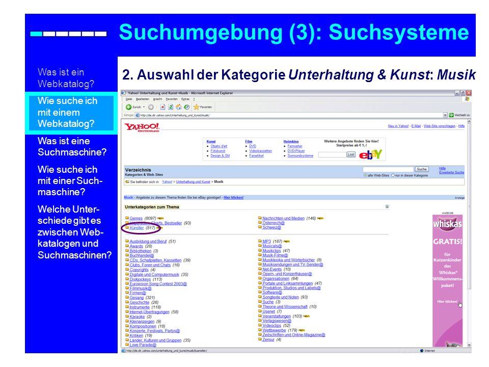 2. Auswahl der Kategorie Unterhaltung & Kunst: Musik Suchumgebung (3): Suchsysteme Was ist ein Webkatalog? Wie suche ich mit einem Webkatalog? Was ist
