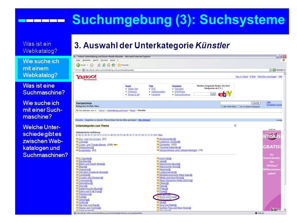 3. Auswahl der Unterkategorie Künstler Suchumgebung (3): Suchsysteme Was ist ein Webkatalog? Wie suche ich mit einem Webkatalog? Was ist eine Suchmasc