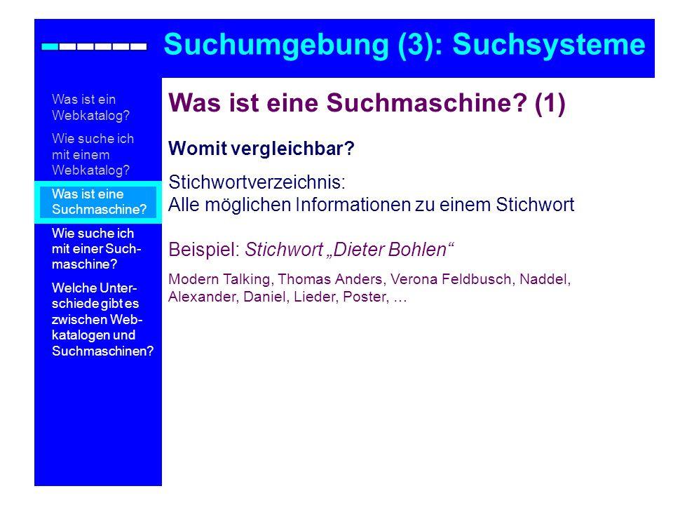 Was ist eine Suchmaschine? (1) Womit vergleichbar? Stichwortverzeichnis: Alle möglichen Informationen zu einem Stichwort Beispiel: Stichwort Dieter Bo
