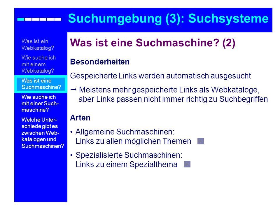 Was ist eine Suchmaschine? (2) Besonderheiten Gespeicherte Links werden automatisch ausgesucht Meistens mehr gespeicherte Links als Webkataloge, aber