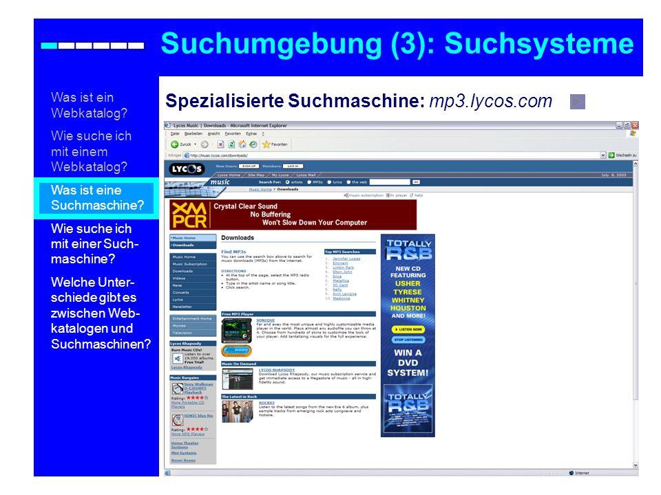 Spezialisierte Suchmaschine: mp3.lycos.com Suchumgebung (3): Suchsysteme Was ist ein Webkatalog? Wie suche ich mit einem Webkatalog? Was ist eine Such
