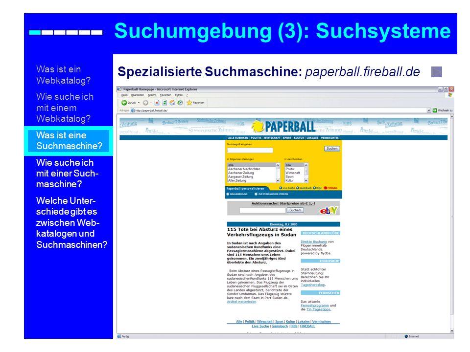Spezialisierte Suchmaschine: paperball.fireball.de Suchumgebung (3): Suchsysteme Was ist ein Webkatalog? Wie suche ich mit einem Webkatalog? Was ist e