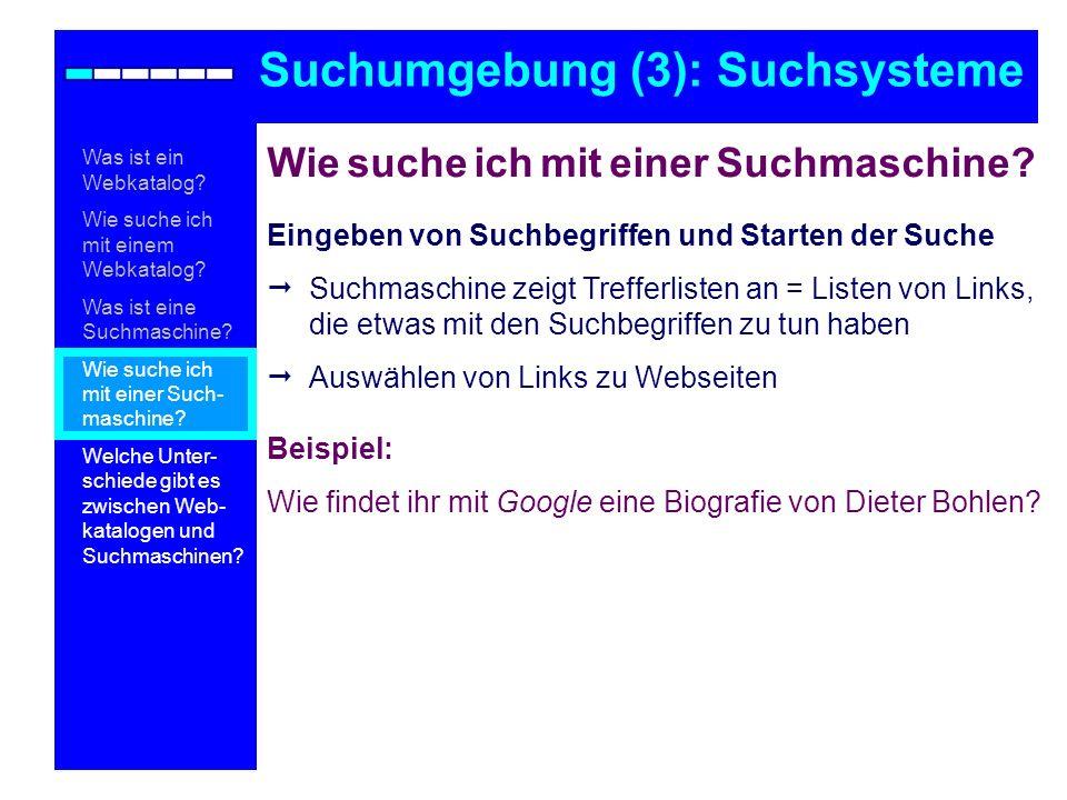 Wie suche ich mit einer Suchmaschine? Eingeben von Suchbegriffen und Starten der Suche Suchmaschine zeigt Trefferlisten an = Listen von Links, die etw