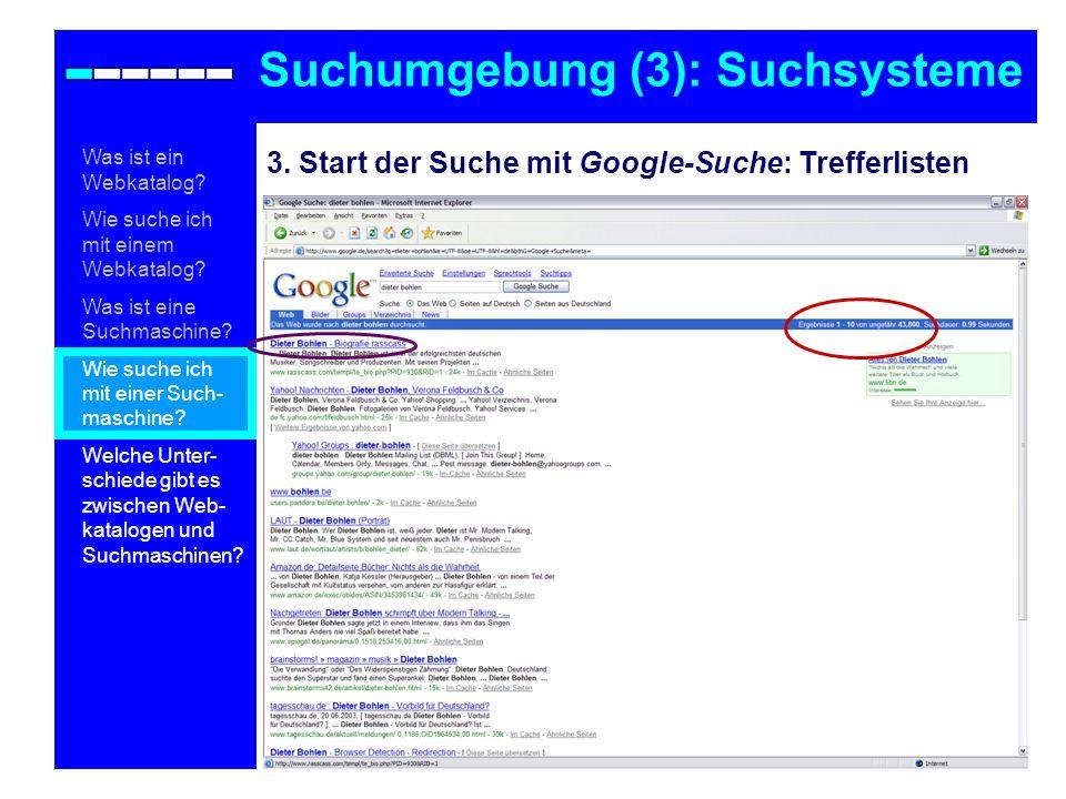 3. Start der Suche mit Google-Suche: Trefferlisten Suchumgebung (3): Suchsysteme Was ist ein Webkatalog? Wie suche ich mit einem Webkatalog? Was ist e